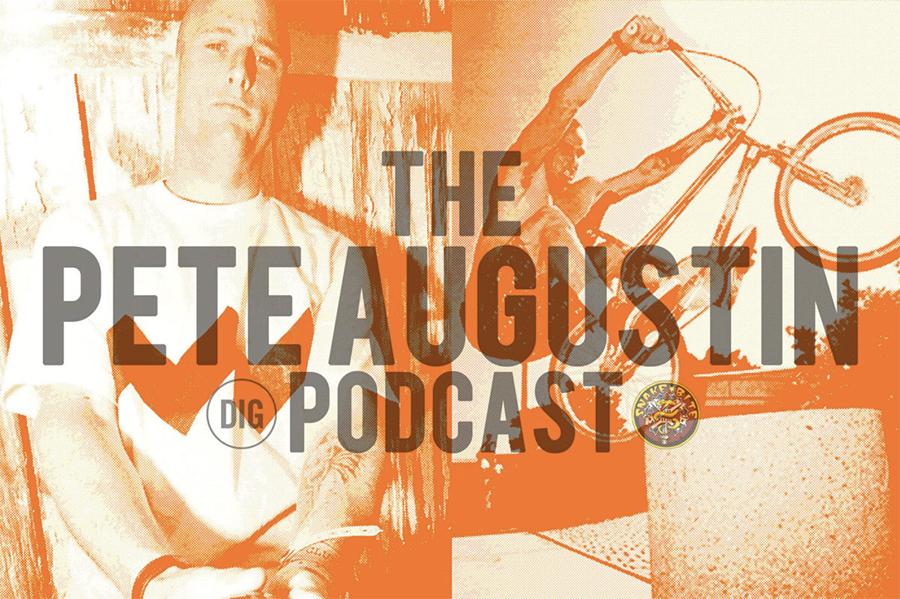 Snakebite // Dig BMX // Pete Augustin // Podcast
