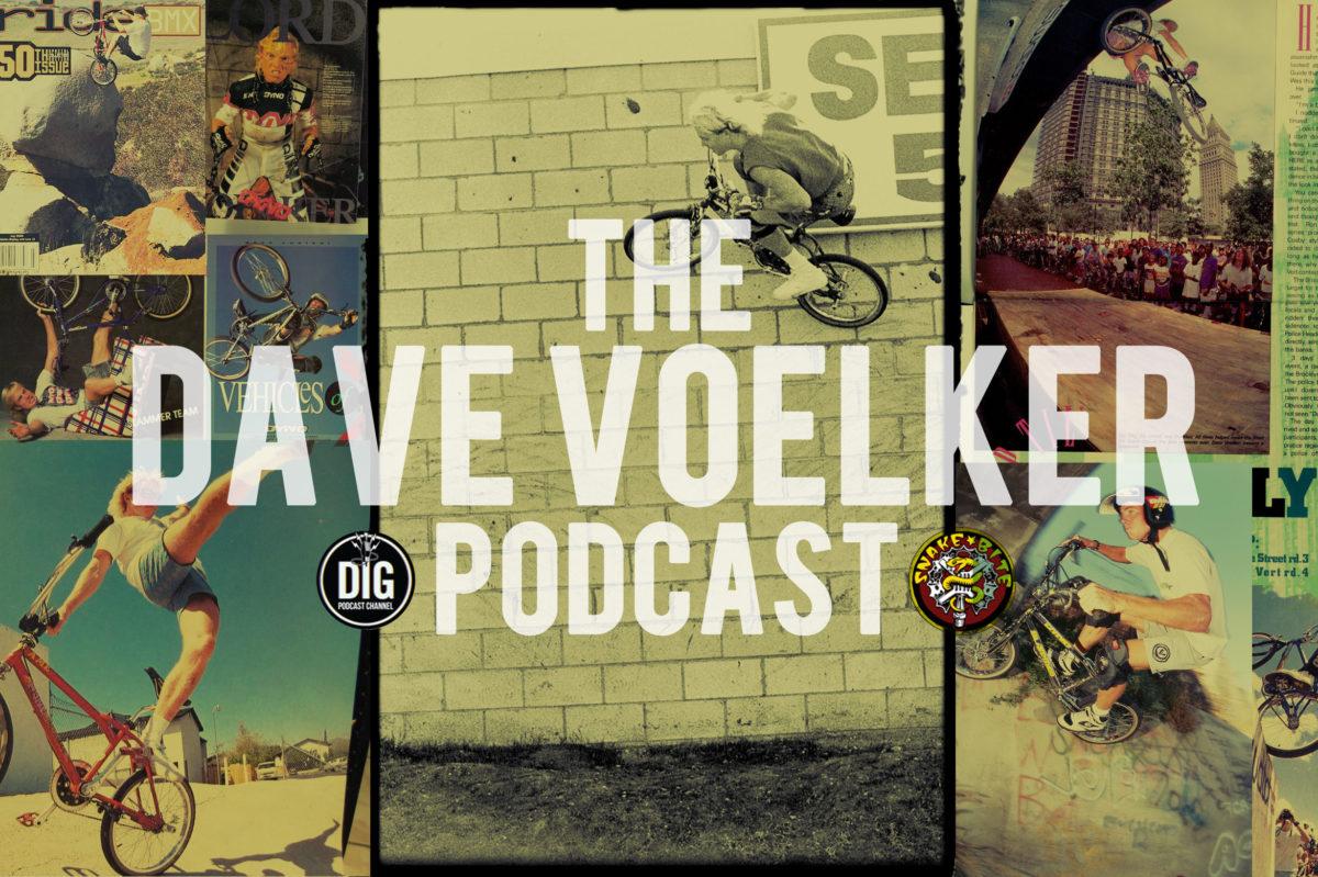Dave Voelker  Podcast-// Snakebite & Dig BMX Podcast